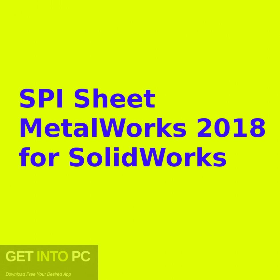 SPI SheetMetalWorks 2018 for SolidWorks Free Download-GetintoPC.com