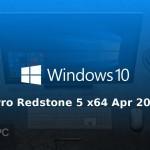 Windows 10 Pro Redstone 5 x64 Apr 2019 Free Download